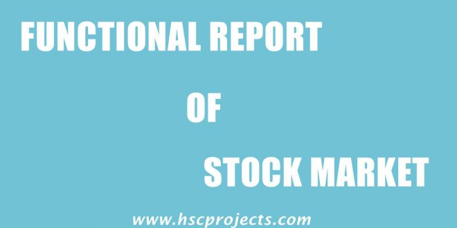 Functional Report of Stock Exchange, Functional Report of Stock Exchange – HSC Project Maharashtra Board, HSC Projects