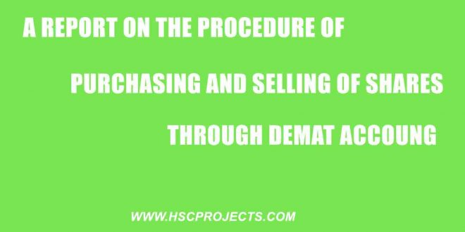 purchasing and selling of shares through Demat account, A report on the procedure of purchasing and selling of shares through DEMAT account, HSC Projects