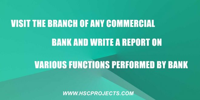 functions of commercial banks, Visit the Branch of Any Commercial Bank And Write a Report on Various Functions Performed by Bank, HSC Projects, HSC Projects