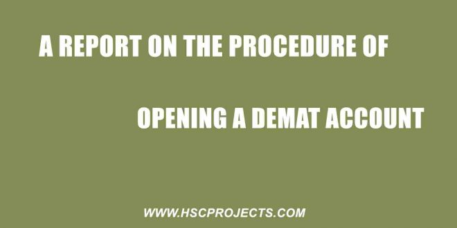 opening a demat account, A Report On The Procedure Of Opening A Demat Account, HSC Projects, HSC Projects