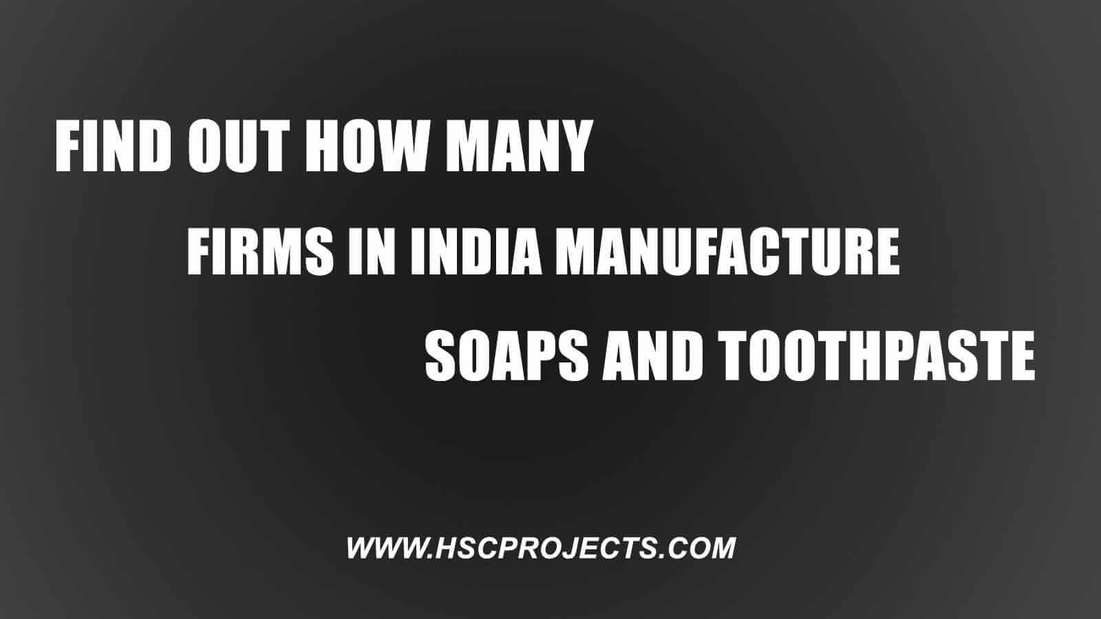 Find Out How Many Firms in India Manufacture Soaps and Tooth Paste