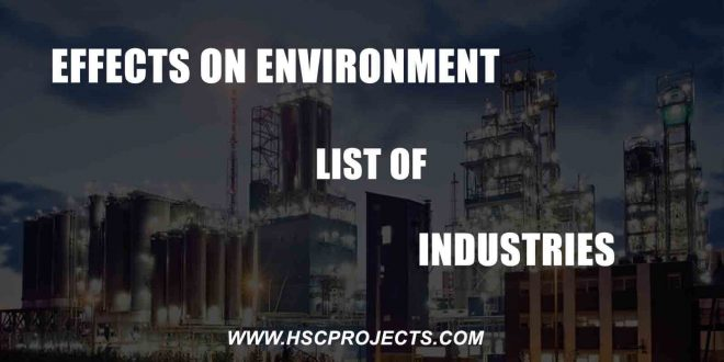 effects on environment, Effects on Environment – List of Information of Industries, HSC Projects, HSC Projects