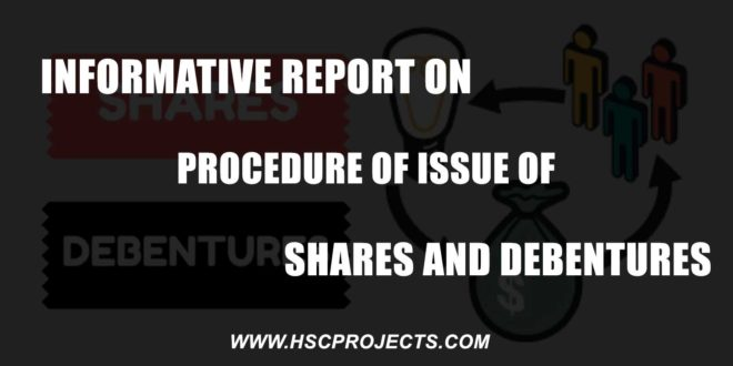 Report on the Procedure of Issue of Debentures, Visit a Company and Preparation of Informative Report on the Procedure of Issue of Debentures, HSC Projects