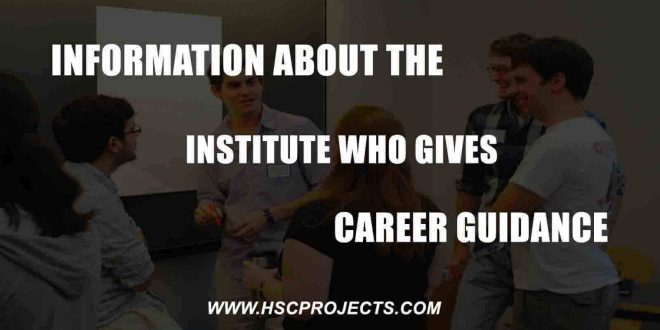 Institute Who Gives Career Guidance, Information About The Institute Who Gives Career Guidance, HSC Projects, HSC Projects