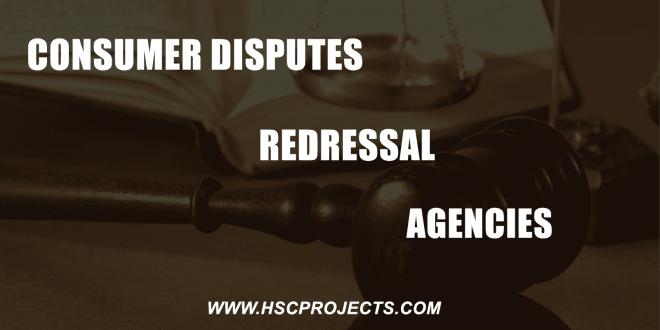Consumer Disputes Redressal Agencies, Consumer Disputes Redressal Agencies, HSC Projects, HSC Projects