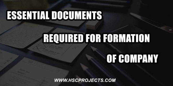 Essential Documents Required For Formation Of Company, Essential Documents Required For Formation Of Company, HSC Projects, HSC Projects