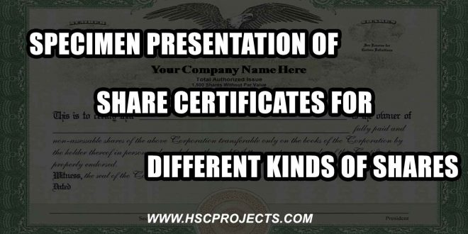 share certificates for different kinds of shares, Specimen Presentation Of Share Certificates For Different Kinds of Shares, HSC Projects, HSC Projects