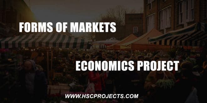 forms of markets, Forms Of Markets – Economics Project, HSC Projects, HSC Projects
