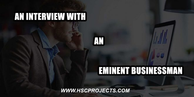 An Interview With an Eminent Businessman, An Interview With an Eminent Businessman, HSC Projects
