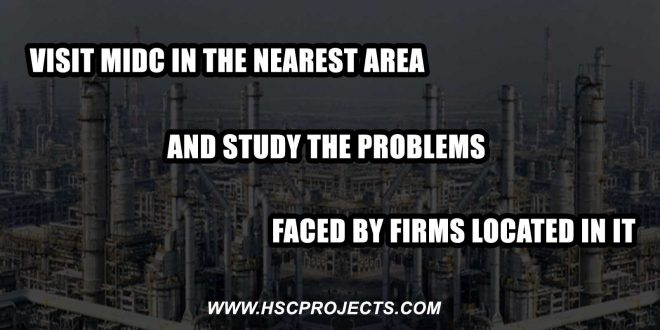 problems faced by firms, Visit MIDC in the Nearest Area and Study the Problems Faced by Firms Located in it, HSC Projects, HSC Projects