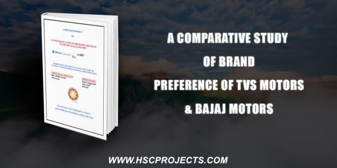 , A Comparative Study Of Brand Preference Of Tvs Motors & Bajaj Motors, HSC Projects, HSC Projects