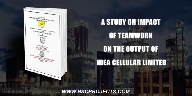 , A Study On Impact Of Teamwork On The Output Of Idea Cellular Limited, HSC Projects, HSC Projects