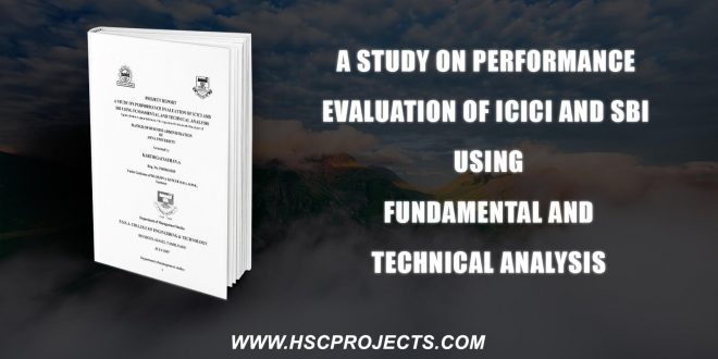 , A Study On Performance Evaluation Of ICICI And SBI Using Fundamental And Technical Analysis, HSC Projects, HSC Projects