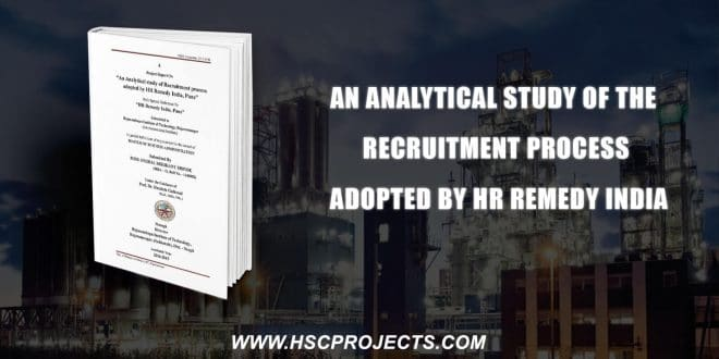, An Analytical Study Of The Recruitment Process Adopted By HR Remedy India, HSC Projects, HSC Projects