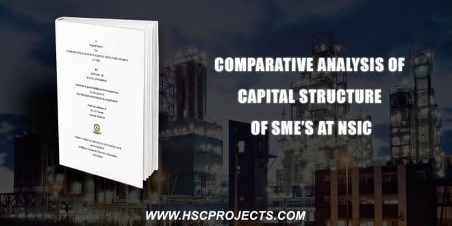 , Comparative Analysis Of Capital Structure Of SME's At NSIC, HSC Projects, HSC Projects