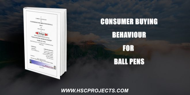 , Consumer Buying Behaviour For Ball Pens, HSC Projects, HSC Projects