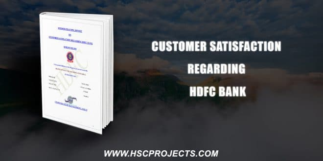 , Customer Satisfaction Regarding HDFC Bank, HSC Projects, HSC Projects