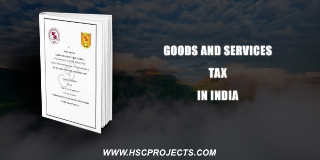 , Goods And Services Tax In India, HSC Projects, HSC Projects
