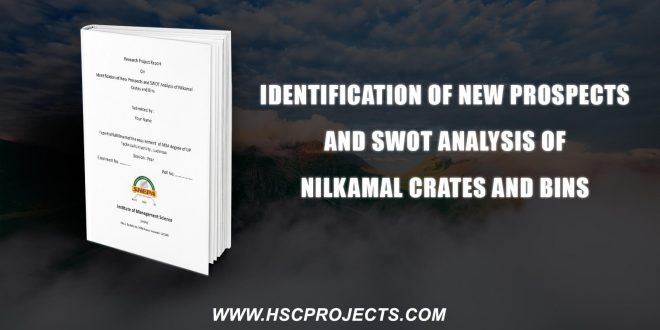 , Identification of New Prospects and SWOT Analysis of Nilkamal Crates and Bins, HSC Projects, HSC Projects