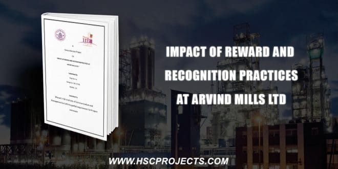 , Impact Of Reward And Recognition Practices At Arvind Mills Ltd, HSC Projects, HSC Projects