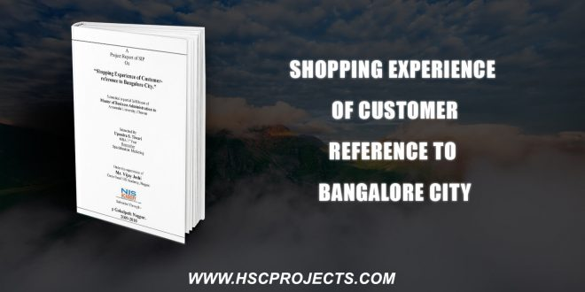 , Shopping Experience Of Customer – Reference To Bangalore City, HSC Projects, HSC Projects