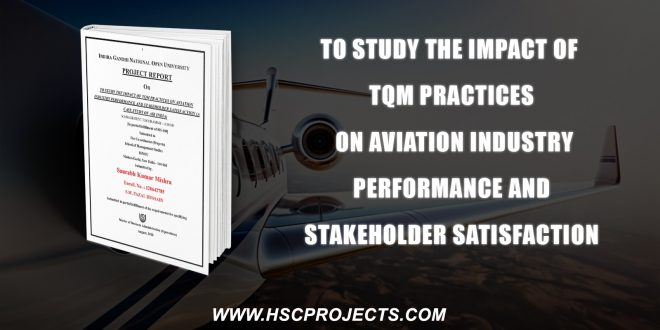 , To Study The Impact Of TQM Practices On Aviation Industry Performance And Stakeholder Satisfaction, HSC Projects, HSC Projects