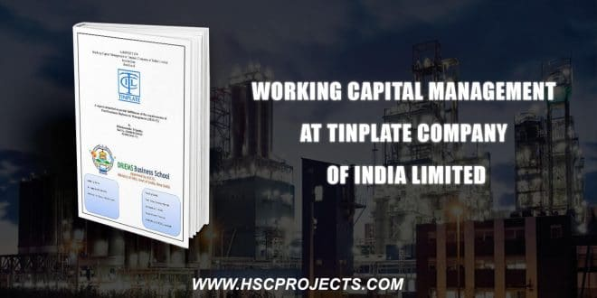 , Working Capital Management At Tinplate Company Of India Limited, HSC Projects, HSC Projects