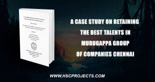, A Case Study On Retaining The Best Talents In Murugappa Group Of Companies Chennai, HSC Projects, HSC Projects
