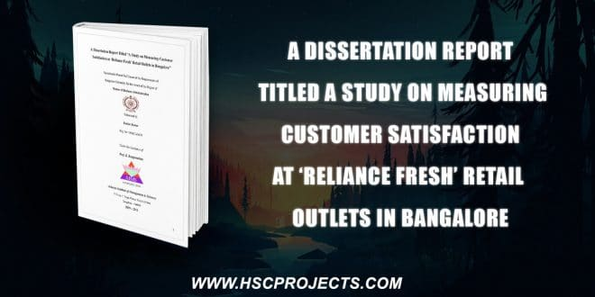 , A Dissertation Report Titled A Study On Measuring Customer Satisfaction At 'Reliance Fresh' Retail Outlets In Bangalore, HSC Projects, HSC Projects