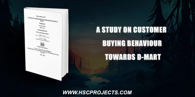 , A Study On Customer Buying Behaviour Towards D-Mart, HSC Projects, HSC Projects