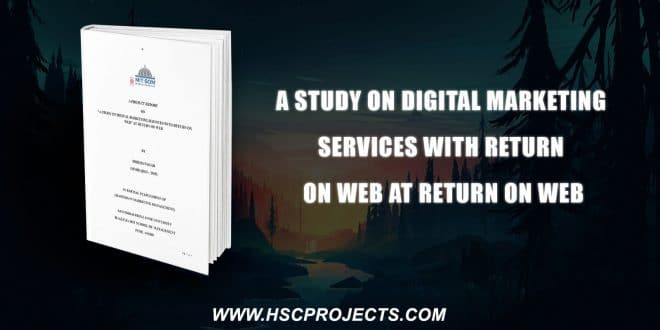 , A Study On Digital Marketing Services With Return On Web At Return On Web, HSC Projects