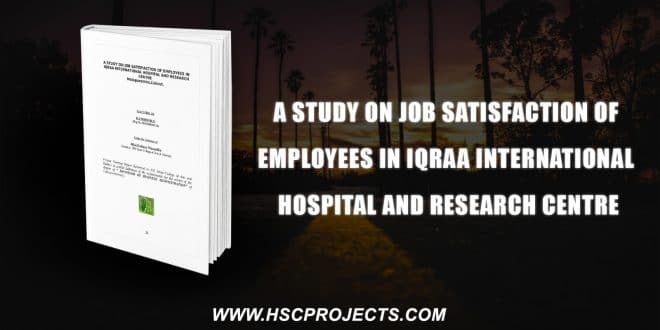 , A Study On Job Satisfaction Of Employees In Iqraa International Hospital And Research Centre, HSC Projects, HSC Projects