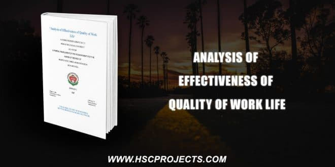 , Analysis Of Effectiveness Of Quality Of Work Life, HSC Projects, HSC Projects