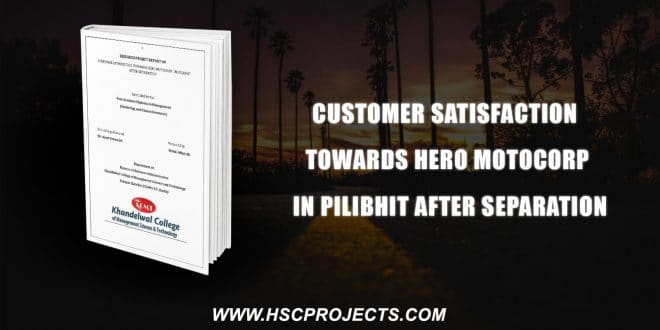 , Customer Satisfaction Towards Hero Motocorp In Pilibhit After Separation, HSC Projects, HSC Projects