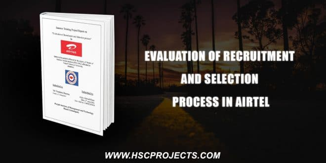 , Evaluation Of Recruitment And Selection Process In Airtel, HSC Projects, HSC Projects