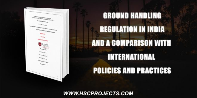 , Ground Handling Regulation In India And A Comparison With International Policies And Practices, HSC Projects, HSC Projects