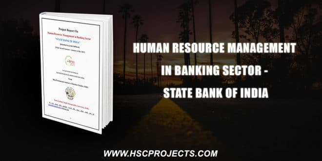 , Human Resource Management In Banking Sector – State Bank Of India, HSC Projects, HSC Projects