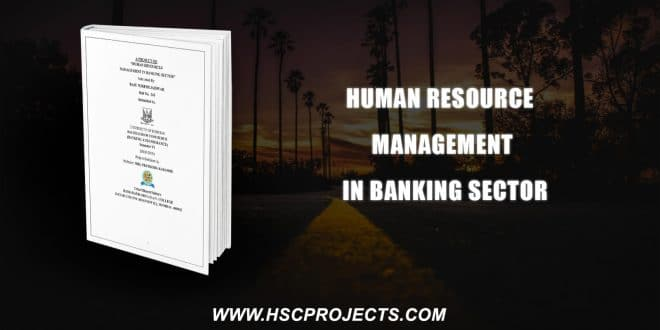 , Human Resources Management In Banking Sector, HSC Projects