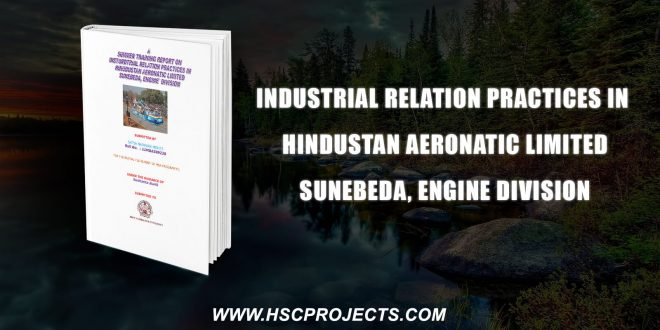 , Industrial Relation Practices In Hindustan Aeronatic Limited Sunebeda, Engine Division, HSC Projects, HSC Projects
