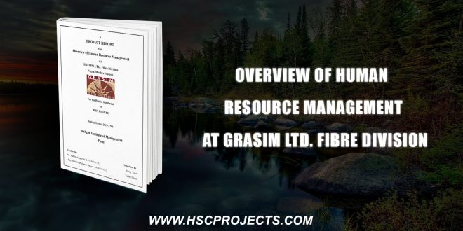 , Overview Of Human Resource Management At Grasim Ltd. Fibre Division, HSC Projects, HSC Projects