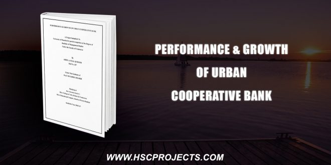 , Performance & Growth Of Urban Cooperative Bank, HSC Projects, HSC Projects