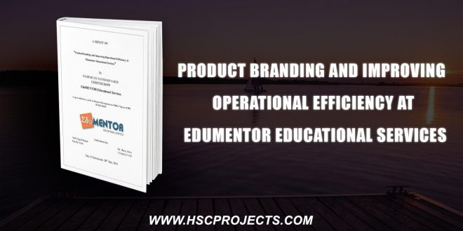 , Product Branding And Improving Operational Efficiency At Edumentor Educational Services, HSC Projects, HSC Projects