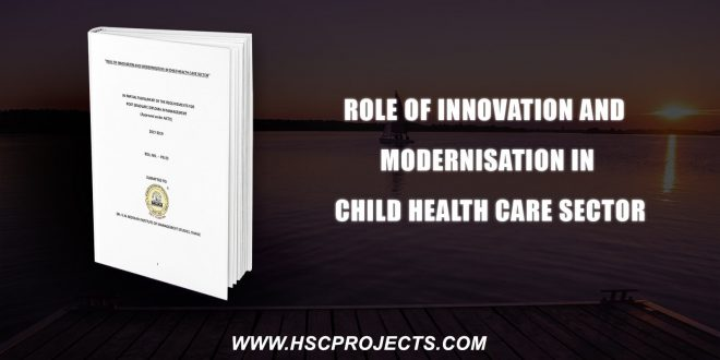 , Role Of Innovation And Modernization In Child Health Care Sector, HSC Projects, HSC Projects