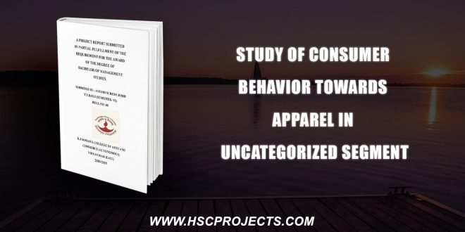 , Study Of Consumer Behavior Towards Apparel In Un-Categorized Segment, HSC Projects, HSC Projects