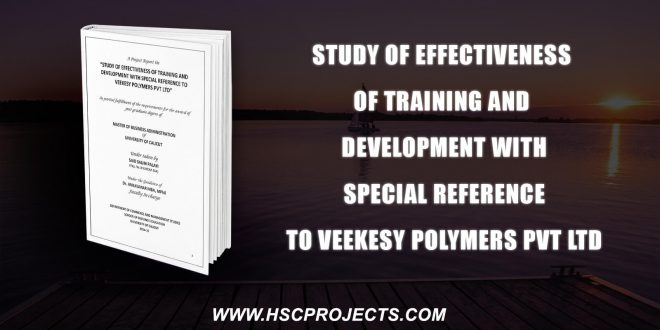 , Study Of Effectiveness Of Training And Development With Special Reference To Veekesy Polymers Pvt Ltd, HSC Projects