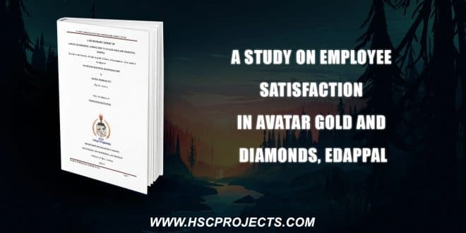 , A Study On Employee Satisfaction In Avatar Gold And Diamonds, Edappal, HSC Projects, HSC Projects