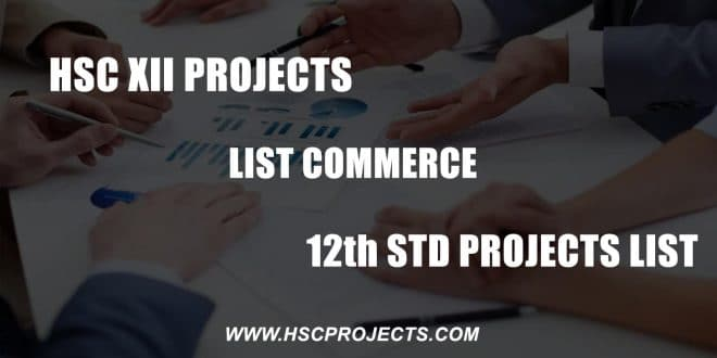 , HSC XII Projects List Commerce – 12th STD Projects List, HSC Projects