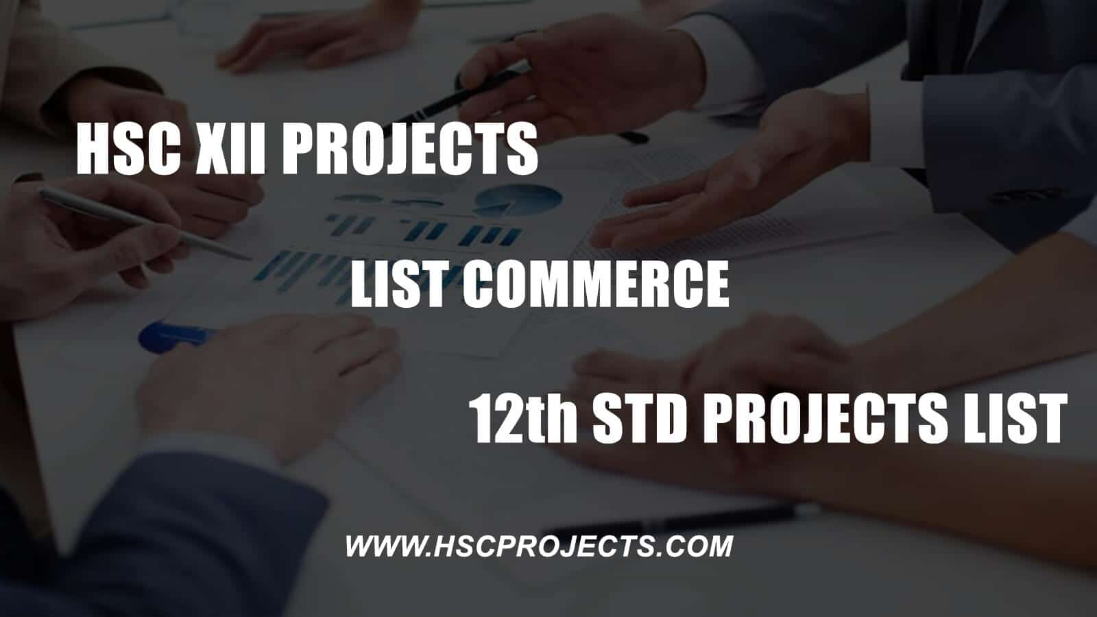HSC XII Projects List Commerce - 12th STD Projects List