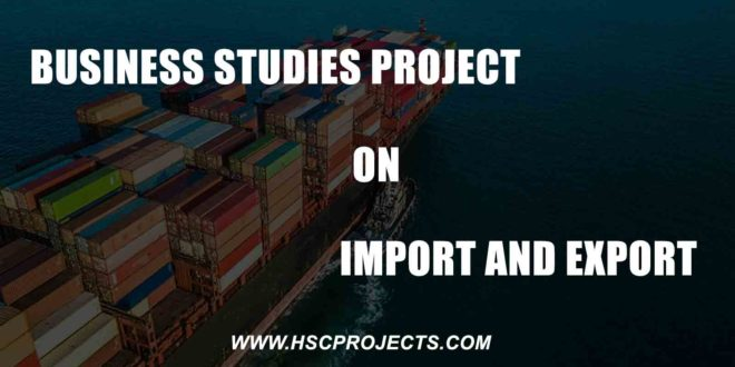 import and export, Business Studies Project on Import and Export, HSC Projects, HSC Projects