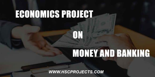 economics Project on Money And Banking, Economics Project on Money And Banking – CBSE Class 12, HSC Projects